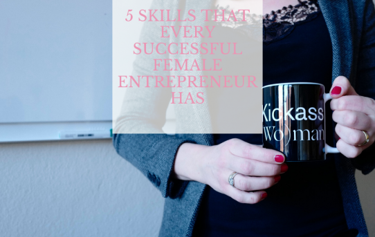 5 Skills That Every Successful Female Entrepreneur Has