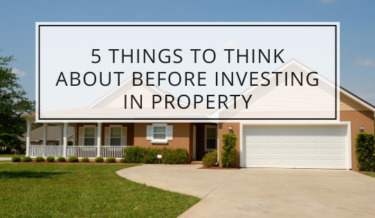 5 Things To Think About Before Investing In Property