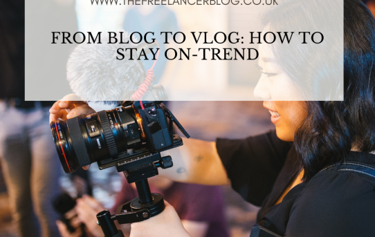 From Blog to Vlog: How To Stay On-Trend