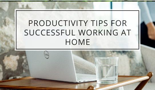 Productivity Tips For Successful Working At Home