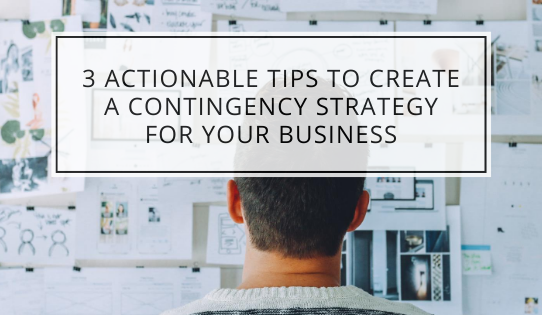 3 Actionable Tips To Create A Contingency Strategy For Your Business