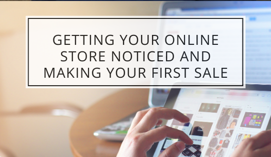 Getting Your Online Store Noticed and Making Your First Sale