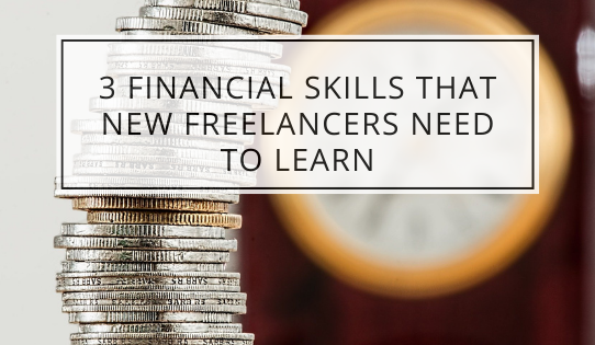3 Financial Skills That New Freelancers Need To Learn