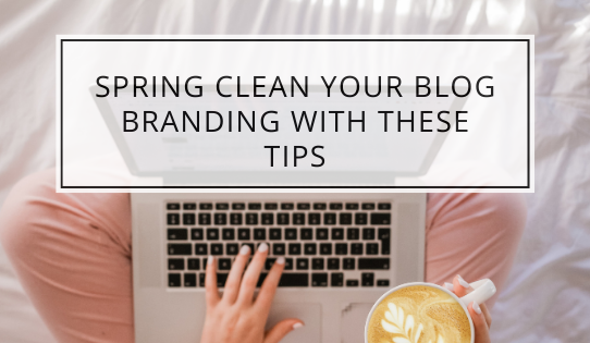 Spring Clean Your Blog Branding With These Tips