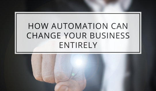 How Automation Can Change Your Business Entirely