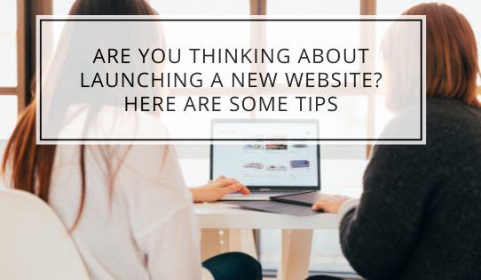 Are You Thinking About Launching A New Website? Here Are Some Tips
